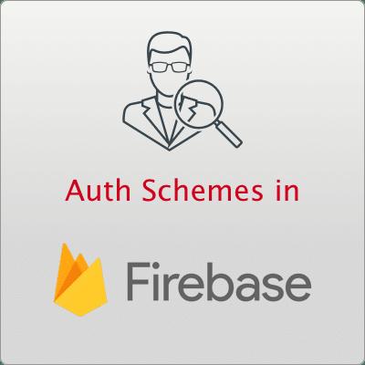 Auth Schemes in Google Firebase